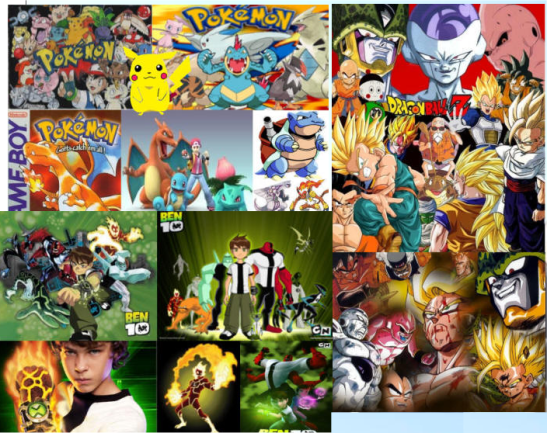 Pokemon, Dragonball and Ben10.